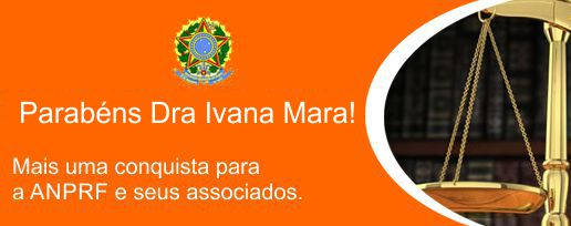 A ANPRF, em nome do seu presidente e associados, congratula-se com a Dra. Ivana Mara Albino Oliveira, por mais um feito seu, de comprovada capacidade, ousadia e intelig�ncia